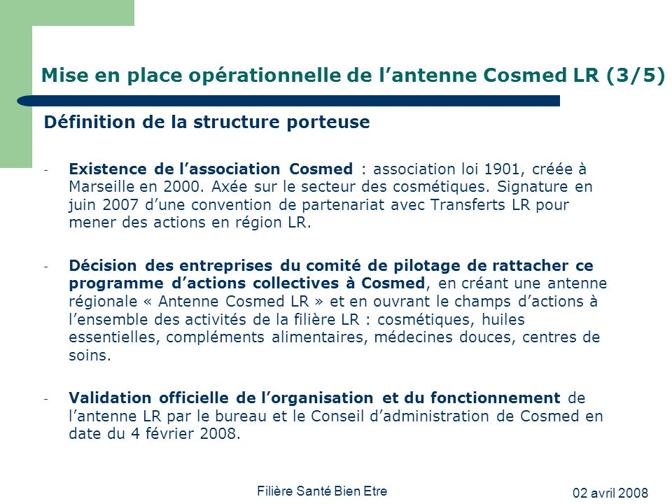 02 avril 2008 Filière Santé Bien Etre Mise en place opérationnelle de lantenne Cosmed LR (3/5) Définition de la structure porteuse - Existence de lass