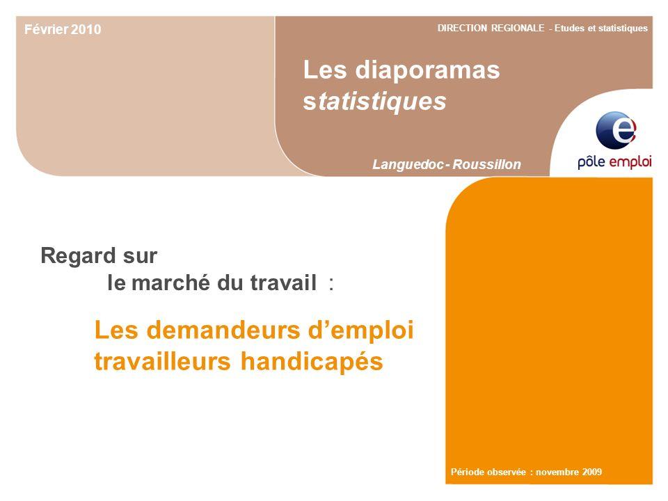 Regard sur le marché du travail : Les demandeurs demploi travailleurs handicapés Les diaporamas statistiques Languedoc - Roussillon Février 2010 DIREC