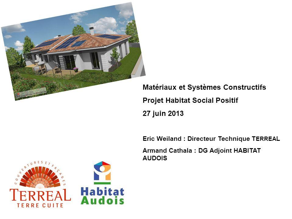 Matériaux et Systèmes Constructifs Projet Habitat Social Positif 27 juin 2013 Eric Weiland : Directeur Technique T ERREA L Armand Cathala : DG Adjoint