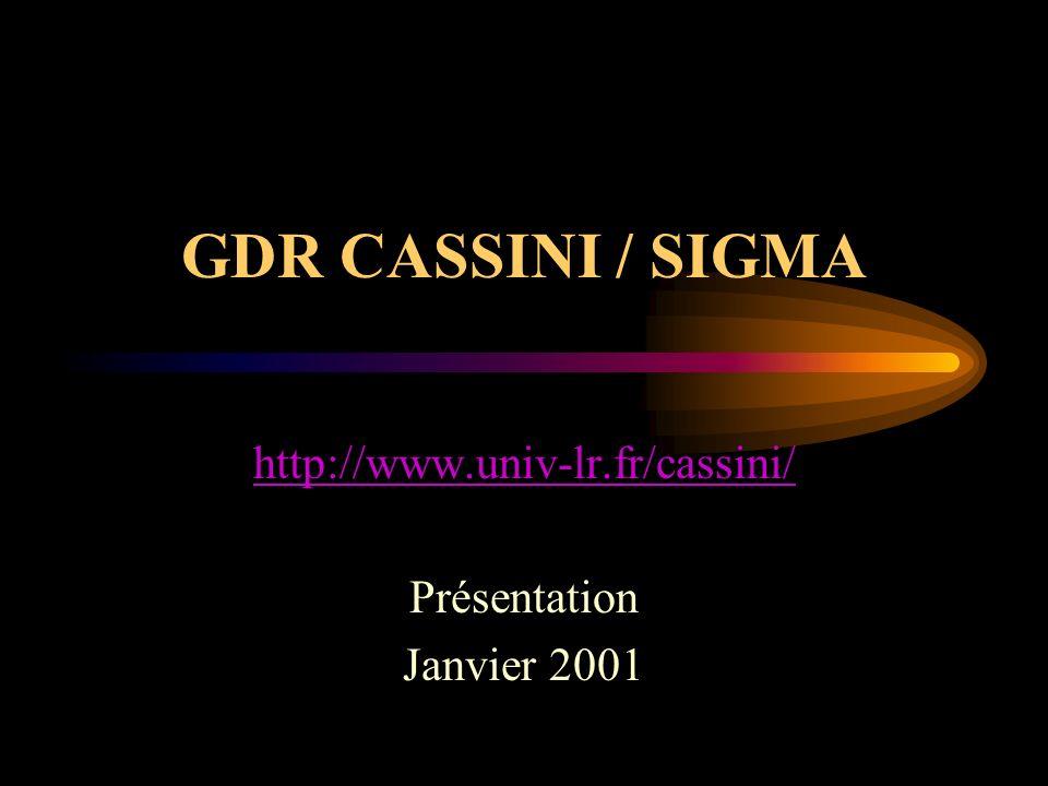 GDR CASSINI / SIGMA http://www.univ-lr.fr/cassini/ Présentation Janvier 2001