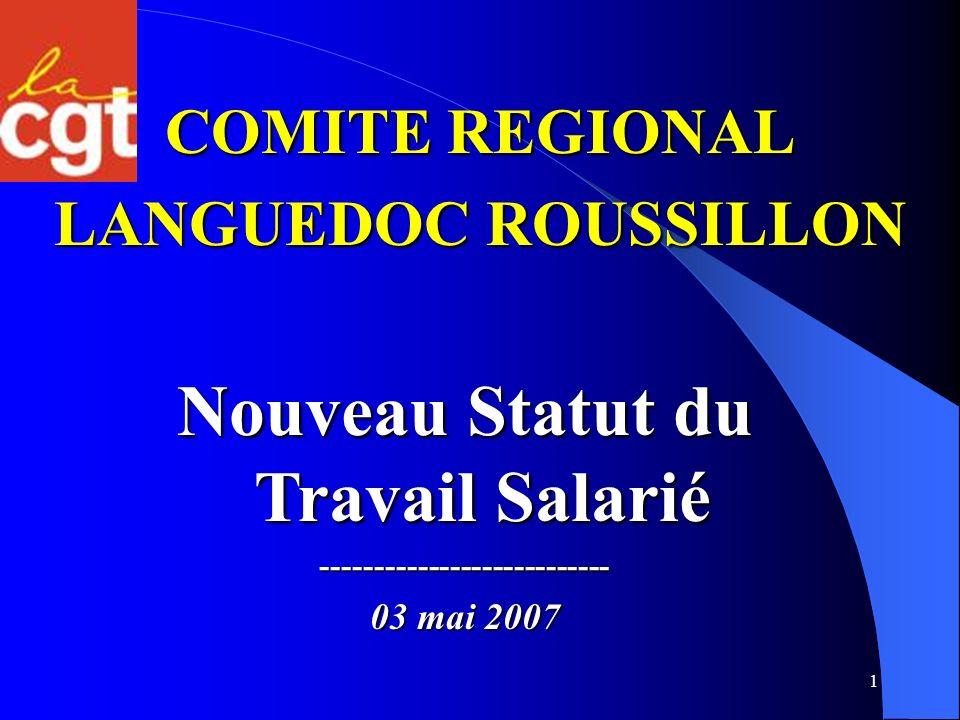 1 COMITE REGIONAL LANGUEDOC ROUSSILLON Nouveau Statut du Travail Salarié --------------------------- 03 mai 2007