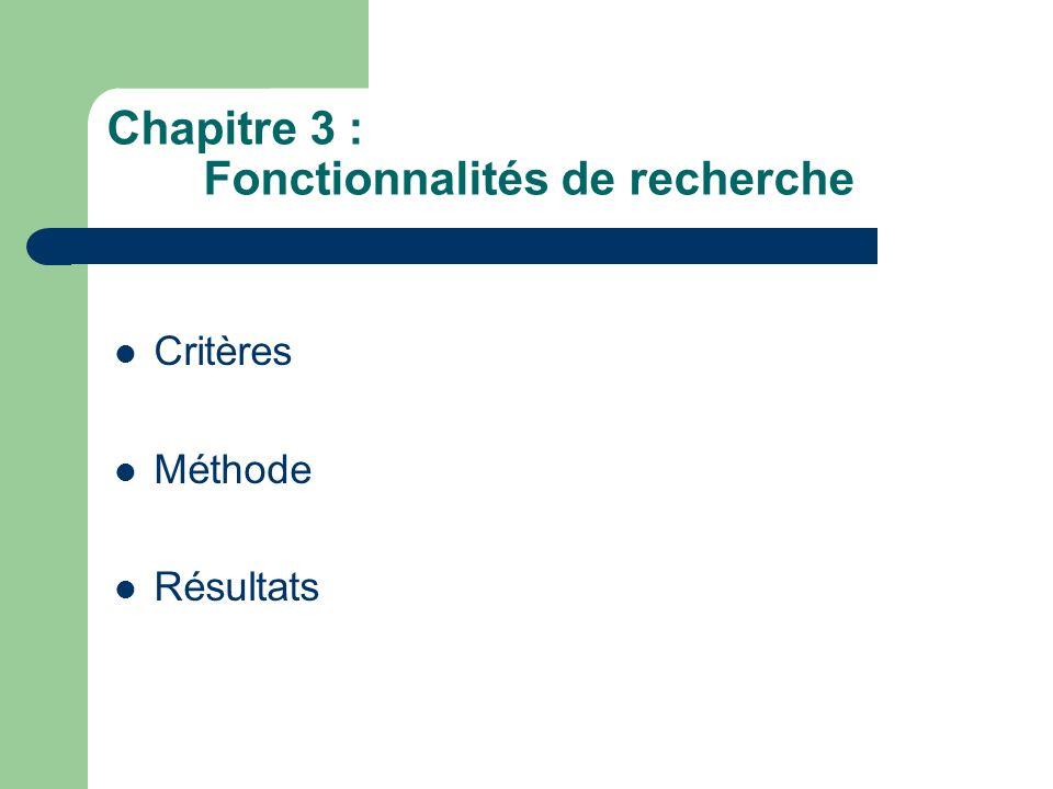 Chapitre 3 : Fonctionnalités de recherche Critères Méthode Résultats