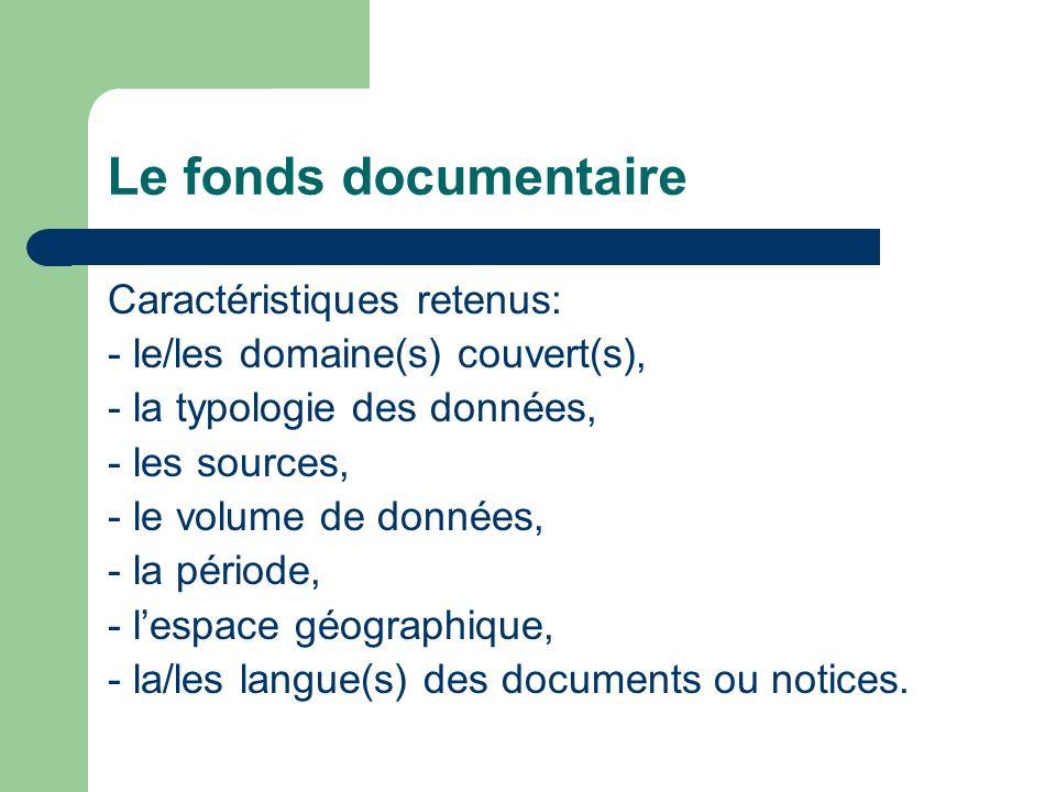Le fonds documentaire Caractéristiques retenus: - le/les domaine(s) couvert(s), - la typologie des données, - les sources, - le volume de données, - l