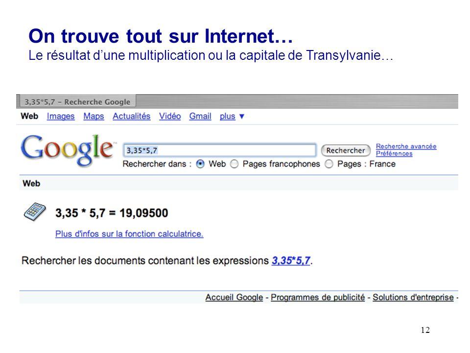 12 On trouve tout sur Internet… Le résultat dune multiplication ou la capitale de Transylvanie…