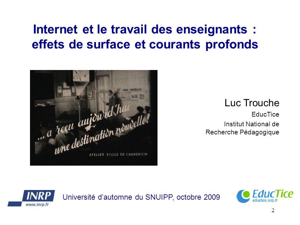 2 Internet et le travail des enseignants : effets de surface et courants profonds Luc Trouche EducTice Institut National de Recherche Pédagogique Université dautomne du SNUIPP, octobre 2009