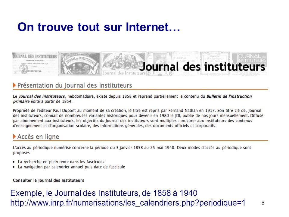 6 On trouve tout sur Internet… Exemple, le Journal des Instituteurs, de 1858 à 1940 http://www.inrp.fr/numerisations/les_calendriers.php periodique=1