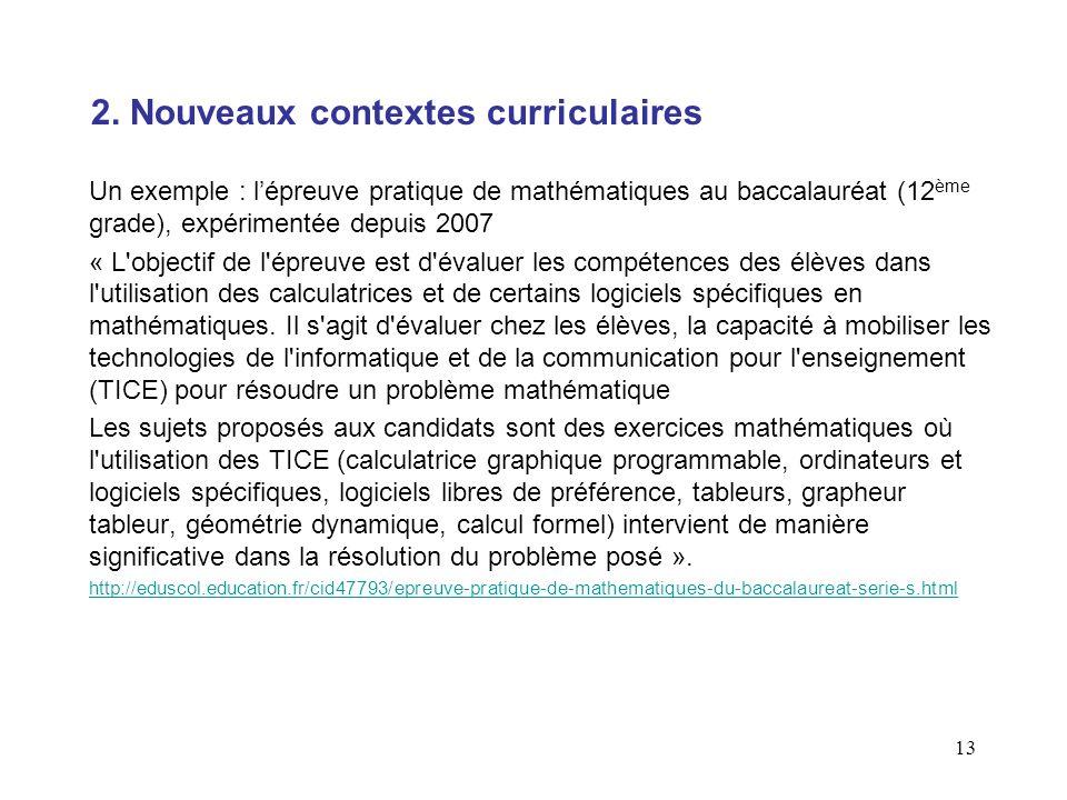 13 Un exemple : lépreuve pratique de mathématiques au baccalauréat (12 ème grade), expérimentée depuis 2007 « L'objectif de l'épreuve est d'évaluer le