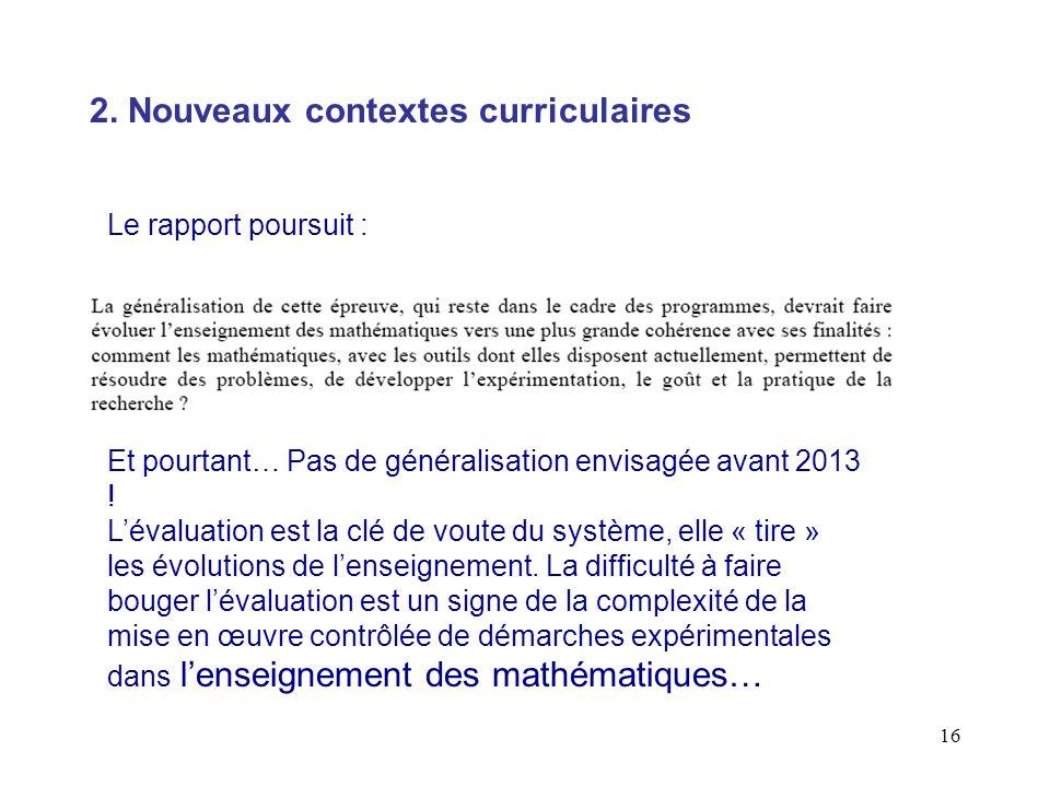16 Le rapport poursuit : Et pourtant… Pas de généralisation envisagée avant 2013 ! Lévaluation est la clé de voute du système, elle « tire » les évolu