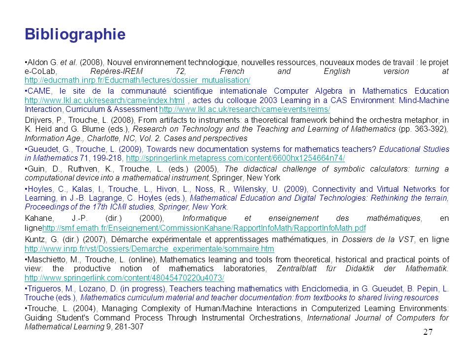 27 Bibliographie Aldon G. et al. (2008), Nouvel environnement technologique, nouvelles ressources, nouveaux modes de travail : le projet e-CoLab, Repè