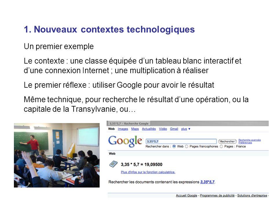 8 1. Nouveaux contextes technologiques Un premier exemple Le contexte : une classe équipée dun tableau blanc interactif et dune connexion Internet ; u