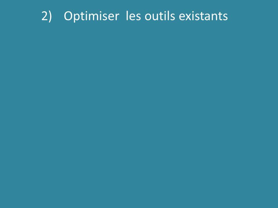2)Optimiser les outils existants