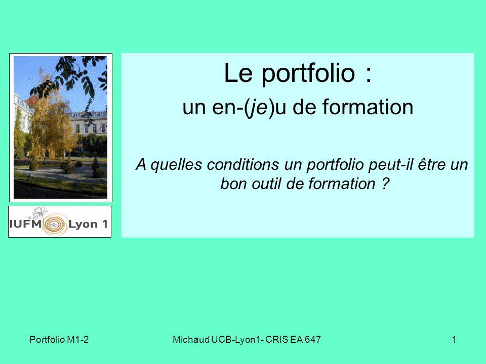 Portfolio M1-2Michaud UCB-Lyon1- CRIS EA 6471 Le portfolio : un en-(je)u de formation A quelles conditions un portfolio peut-il être un bon outil de f