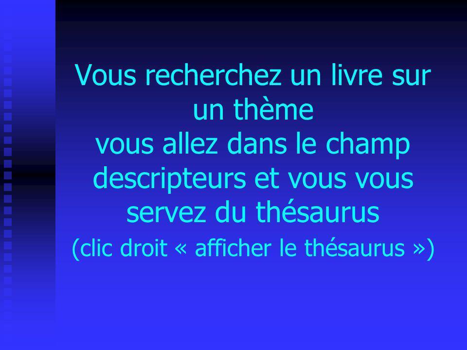 Cliquez sur la flèche pour accéder au thésaurus : Le thésaurus est une liste hiérarchisée de mots sélectionnés (les descripteurs) qui servent à définir le contenu des documents