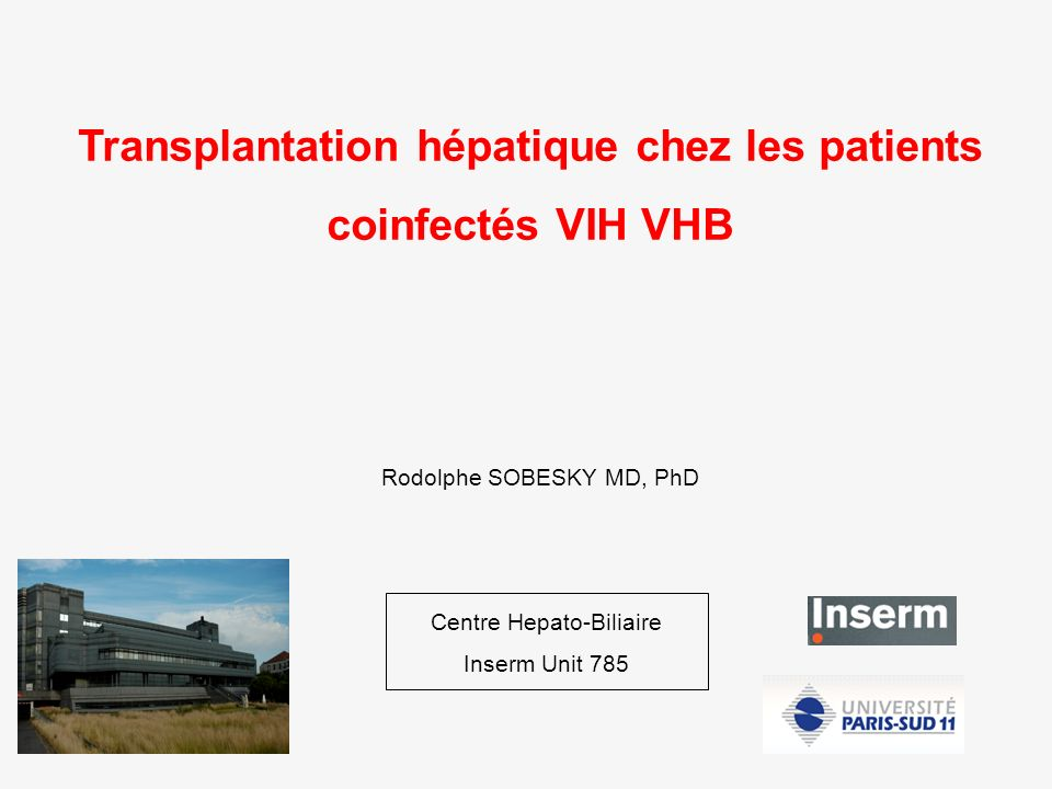 Transplantation hépatique chez les patients coinfectés VIH VHB Rodolphe SOBESKY MD, PhD Centre Hepato-Biliaire Inserm Unit 785