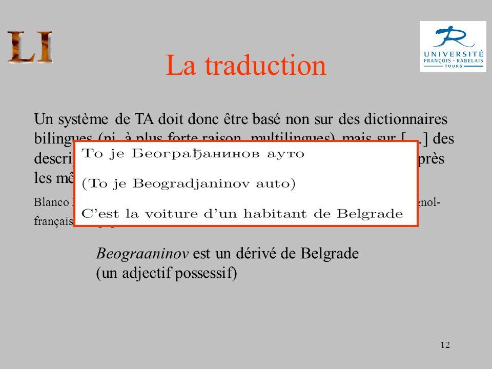 12 La traduction Un système de TA doit donc être basé non sur des dictionnaires bilingues (ni, à plus forte raison, multilingues) mais sur […] des des