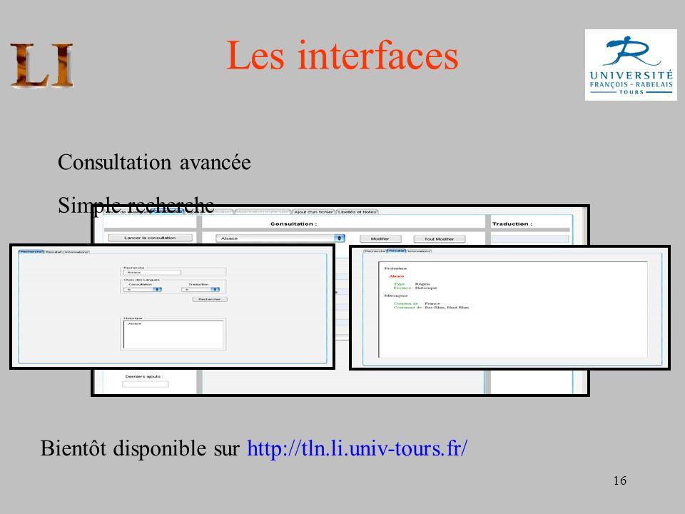 16 Les interfaces Consultation avancée Simple recherche Bientôt disponible sur http://tln.li.univ-tours.fr/