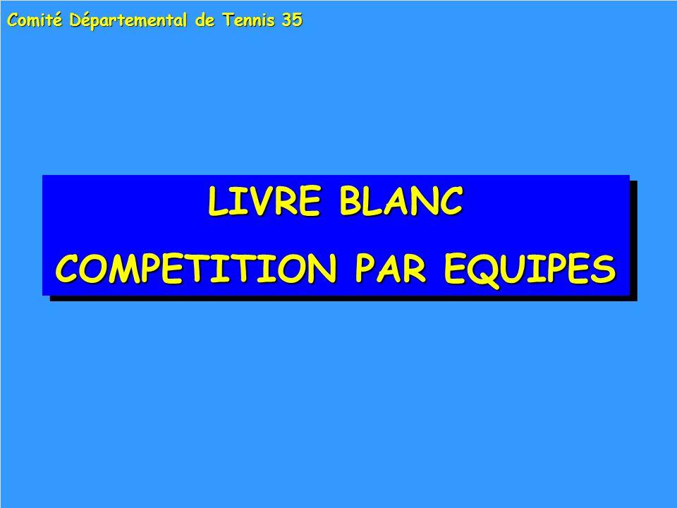 LIVRE BLANC COMPETITION PAR EQUIPES (*) LIVRE BLANC COMPETITION PAR EQUIPES (*) Comité Départemental de Tennis 35 (*) : toutes catégories