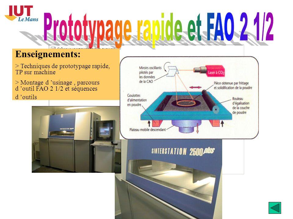 Enseignements: > Techniques de prototypage rapide, TP sur machine > Montage d usinage, parcours d outil FAO 2 1/2 et séquences d outils