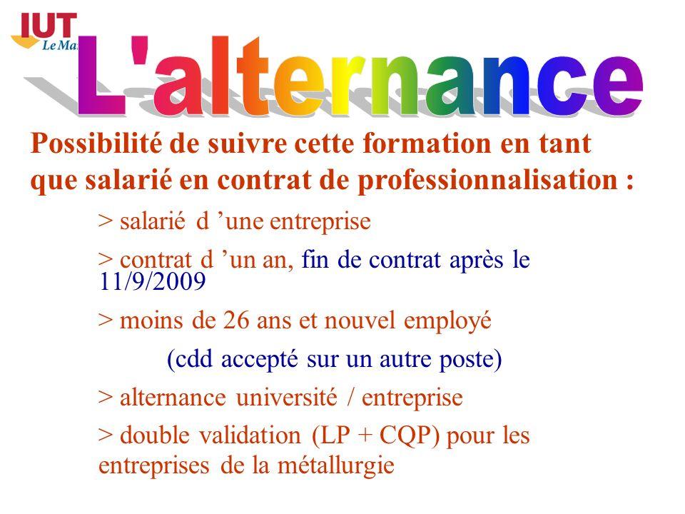 Possibilité de suivre cette formation en tant que salarié en contrat de professionnalisation : > salarié d une entreprise > contrat d un an, fin de co