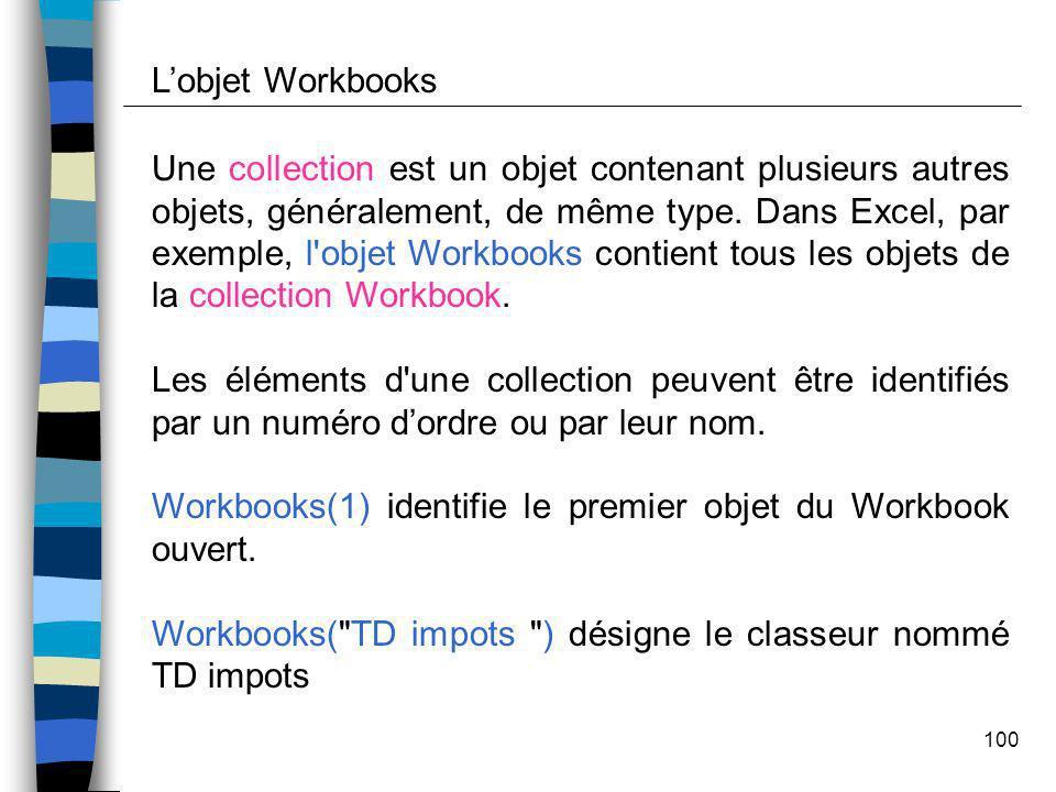 100 Une collection est un objet contenant plusieurs autres objets, généralement, de même type. Dans Excel, par exemple, l'objet Workbooks contient tou