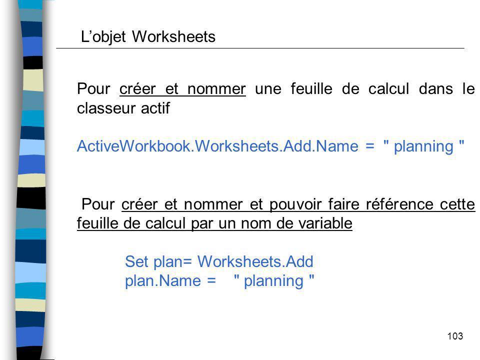 103 Pour créer et nommer une feuille de calcul dans le classeur actif ActiveWorkbook.Worksheets.Add.Name =