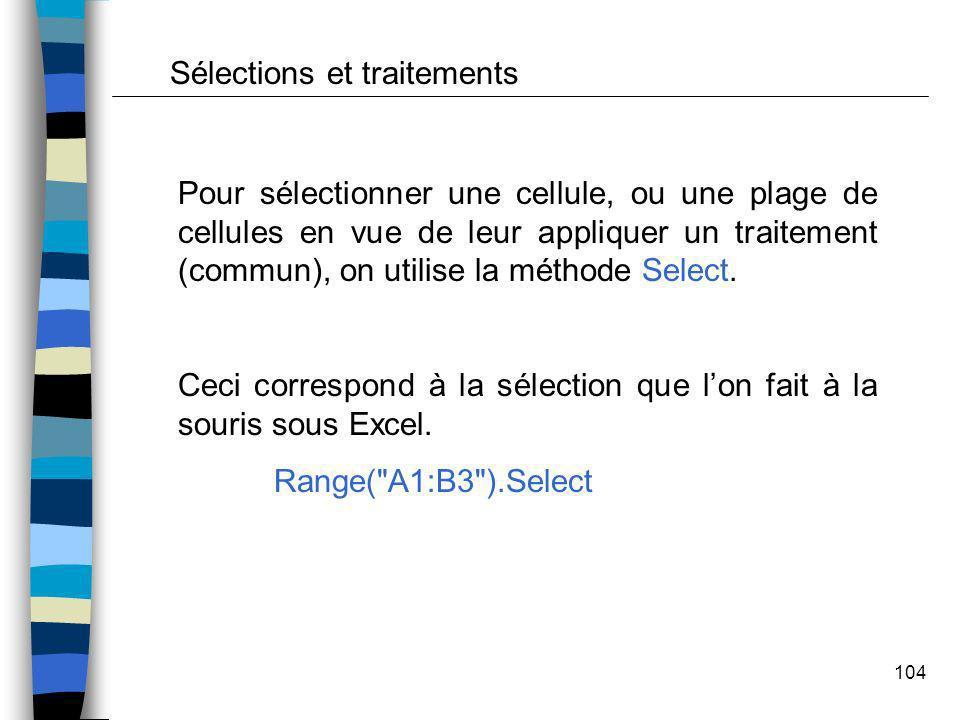 104 Pour sélectionner une cellule, ou une plage de cellules en vue de leur appliquer un traitement (commun), on utilise la méthode Select. Ceci corres