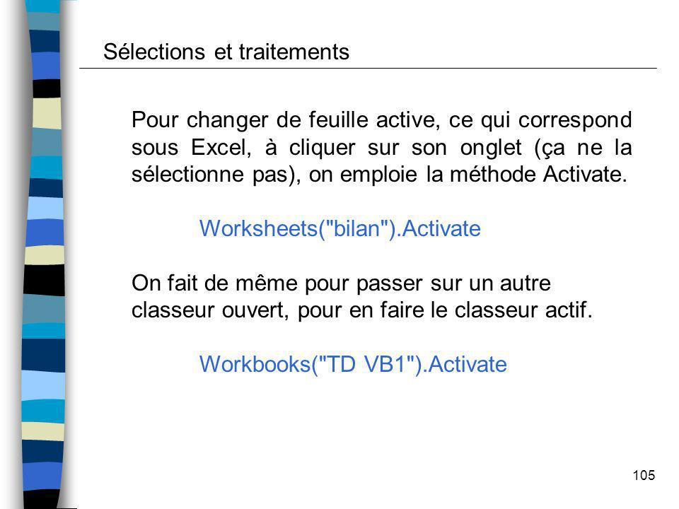 105 Pour changer de feuille active, ce qui correspond sous Excel, à cliquer sur son onglet (ça ne la sélectionne pas), on emploie la méthode Activate.