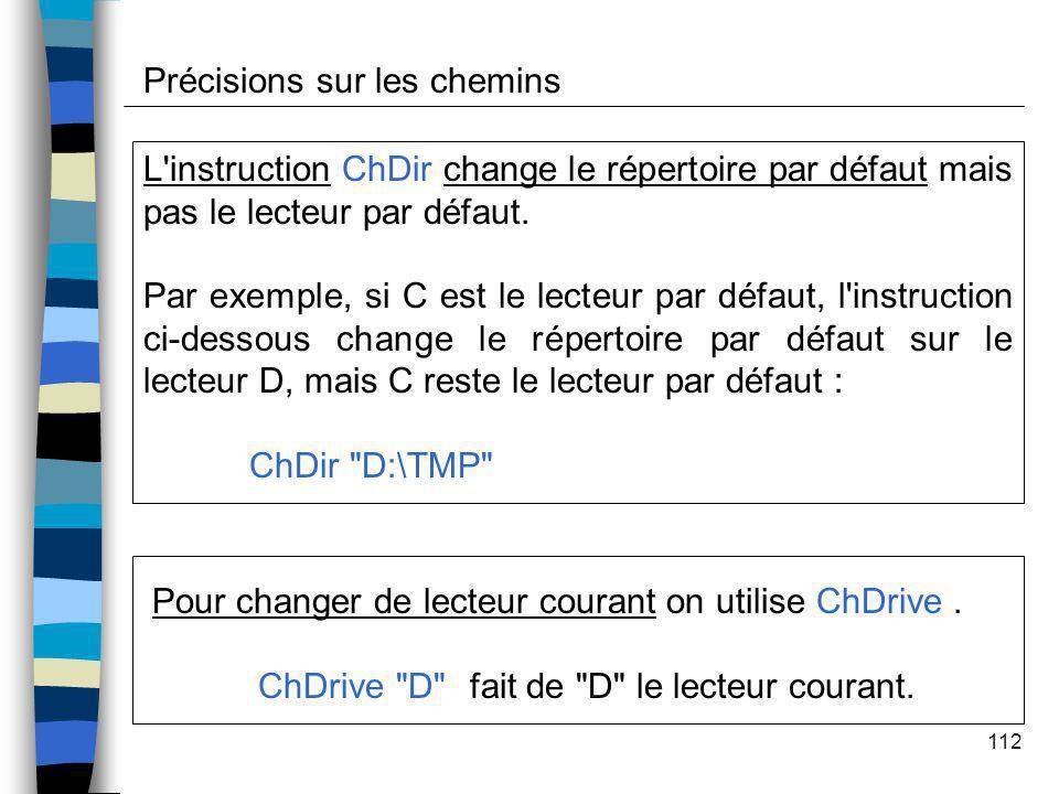 112 Pour changer de lecteur courant on utilise ChDrive. ChDrive