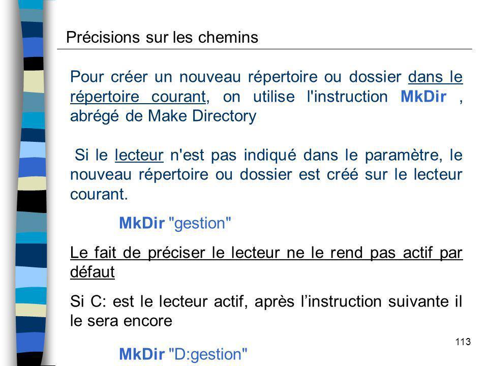 113 Pour créer un nouveau répertoire ou dossier dans le répertoire courant, on utilise l'instruction MkDir, abrégé de Make Directory Si le lecteur n'e