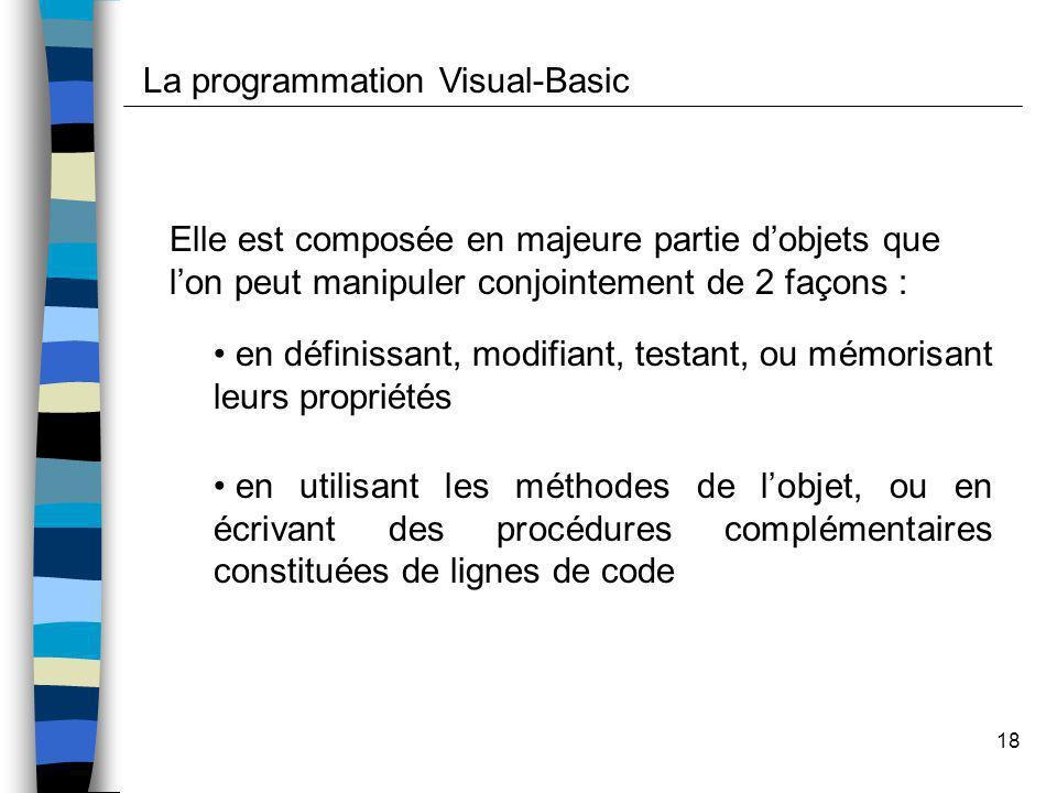 18 Elle est composée en majeure partie dobjets que lon peut manipuler conjointement de 2 façons : en définissant, modifiant, testant, ou mémorisant le