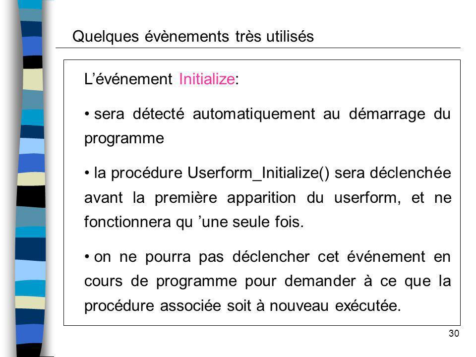 30 Lévénement Initialize: sera détecté automatiquement au démarrage du programme la procédure Userform_Initialize() sera déclenchée avant la première