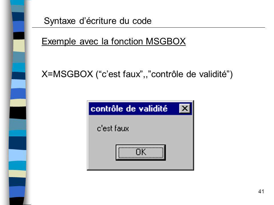 41 Exemple avec la fonction MSGBOX X=MSGBOX (cest faux,,contrôle de validité) Syntaxe décriture du code