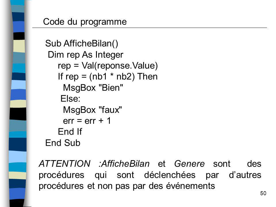 50 Sub AfficheBilan() Dim rep As Integer rep = Val(reponse.Value) If rep = (nb1 * nb2) Then MsgBox