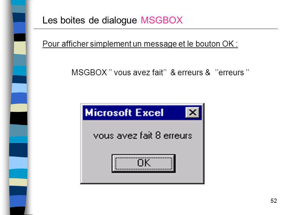 52 Les boites de dialogue MSGBOX Pour afficher simplement un message et le bouton OK : MSGBOX vous avez fait & erreurs & erreurs