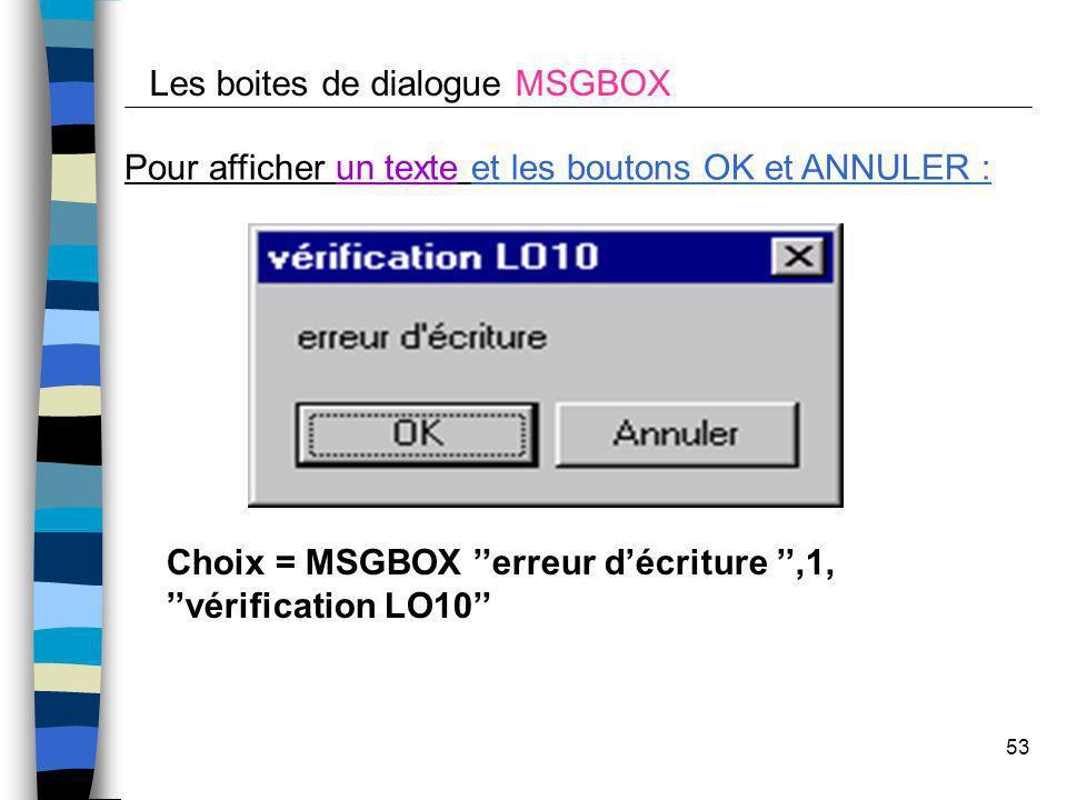 53 Pour afficher un texte et les boutons OK et ANNULER : Les boites de dialogue MSGBOX Choix = MSGBOX erreur décriture,1, vérification LO10