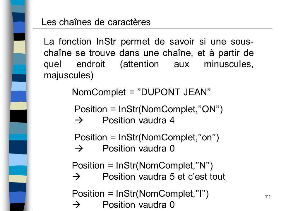71 La fonction InStr permet de savoir si une sous- chaîne se trouve dans une chaîne, et à partir de quel endroit (attention aux minuscules, majuscules