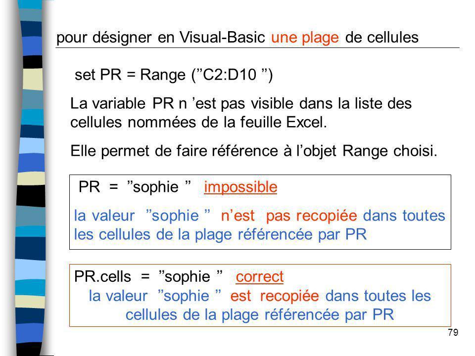 79 PR = sophie impossible la valeur sophie nest pas recopiée dans toutes les cellules de la plage référencée par PR set PR = Range (C2:D10 ) La variab