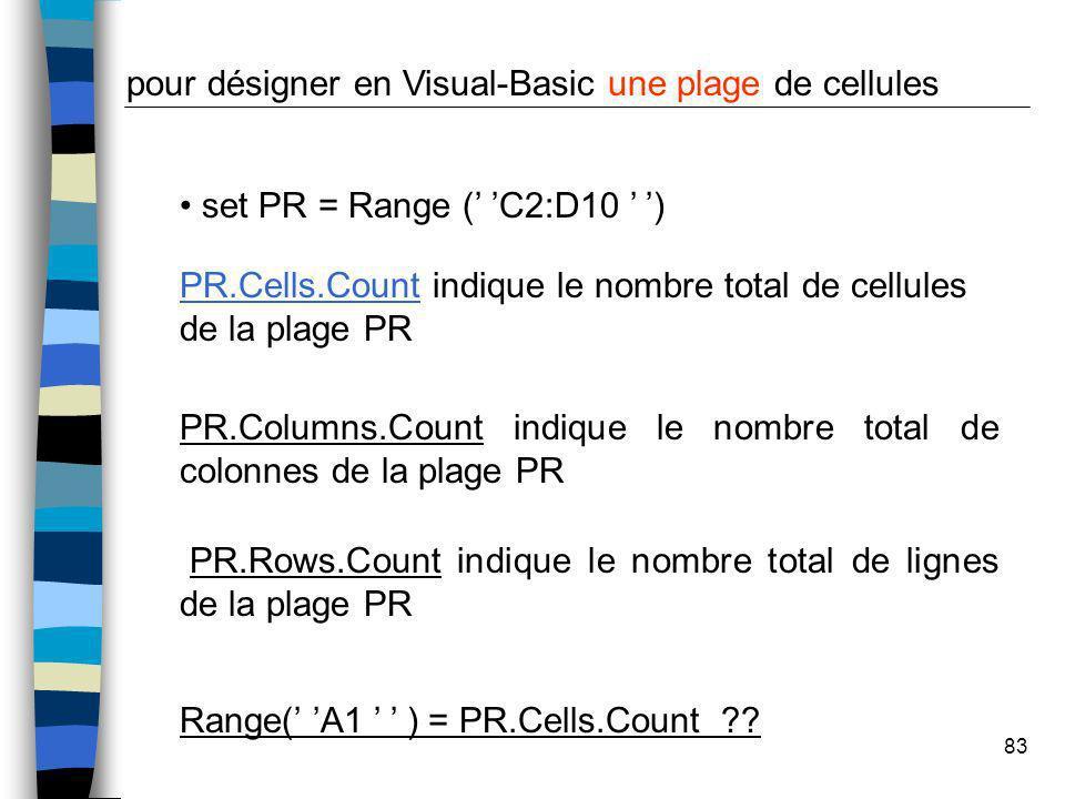 83 PR.Rows.Count indique le nombre total de lignes de la plage PR set PR = Range ( C2:D10 ) pour désigner en Visual-Basic une plage de cellules PR.Cel