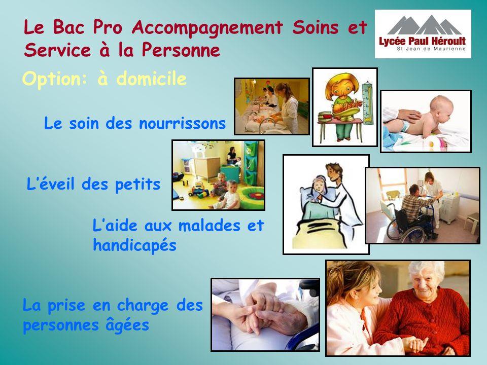 Le Bac Pro Accompagnement Soins et Service à la Personne La prise en charge des personnes âgées Léveil des petits Le soin des nourrissons Laide aux ma