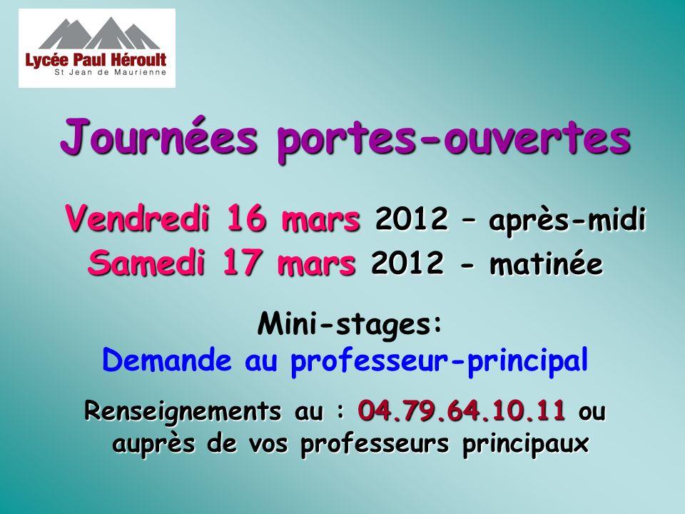 Journées portes-ouvertes Vendredi 16 mars 2012 – après-midi Samedi 17 mars 2012 - matinée Renseignements au : 04.79.64.10.11 ou auprès de vos professe