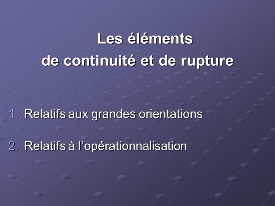 Les éléments Les éléments de continuité et de rupture 1.Relatifs aux grandes orientations 2.Relatifs à lopérationnalisation