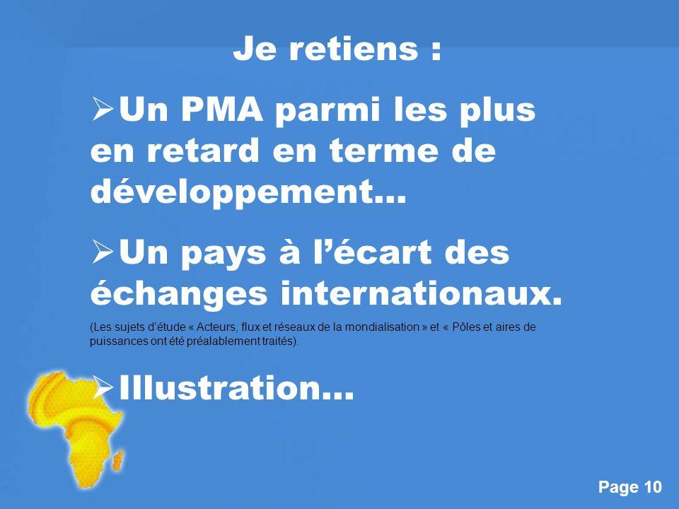 Page 10 Je retiens : Un PMA parmi les plus en retard en terme de développement… Un pays à lécart des échanges internationaux.