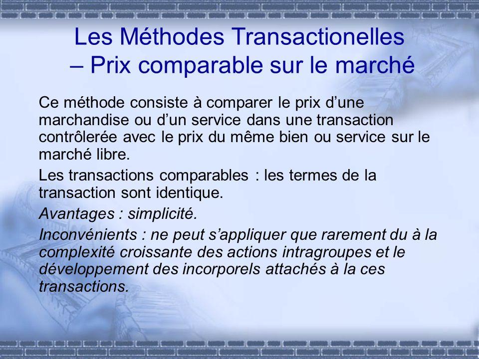 Les Méthodes Transactionelles – Prix comparable sur le marché Ce méthode consiste à comparer le prix dune marchandise ou dun service dans une transact