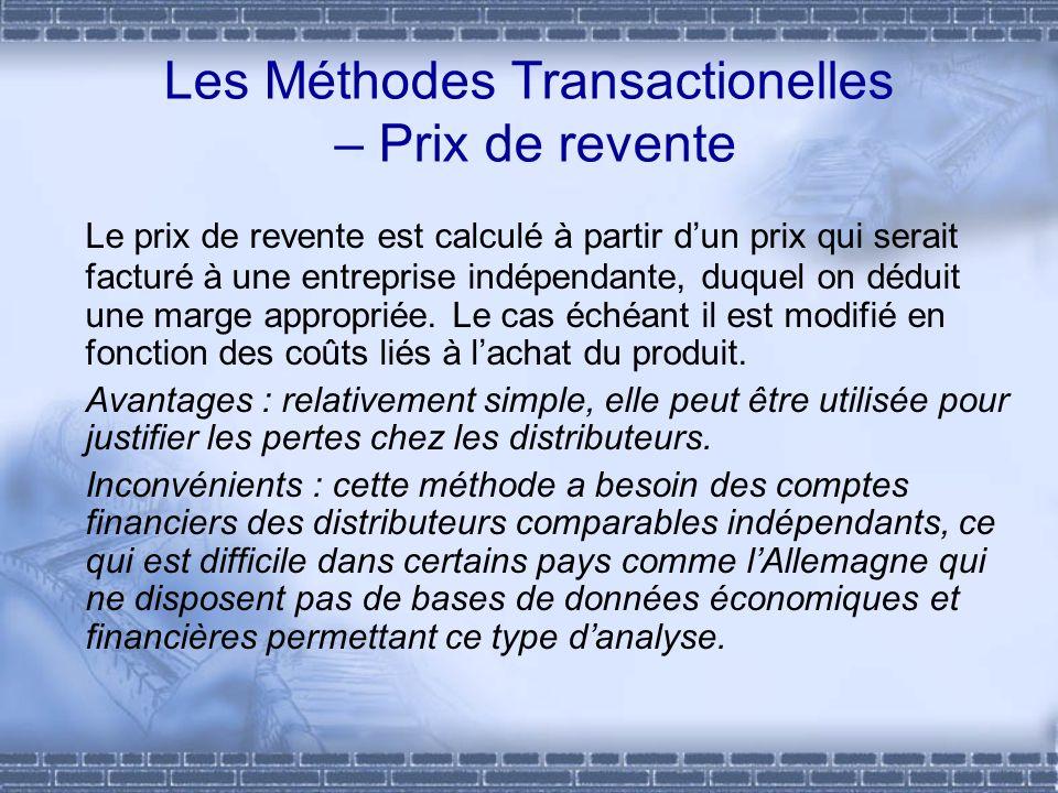 Les Méthodes Transactionelles – Prix de revente Le prix de revente est calculé à partir dun prix qui serait facturé à une entreprise indépendante, duq