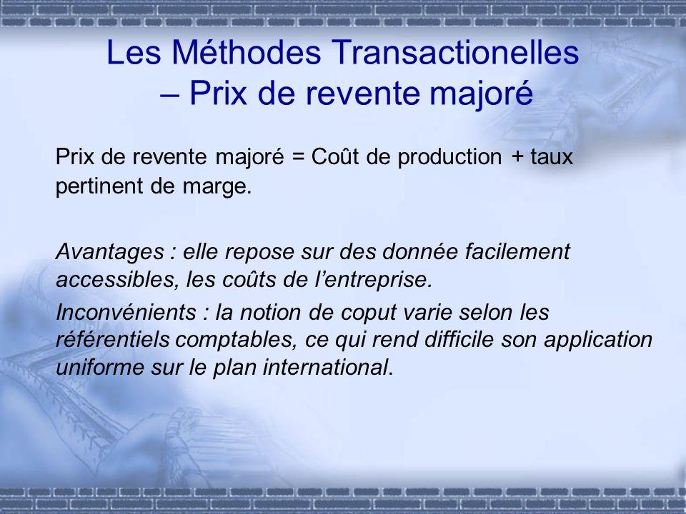 Les Méthodes Transactionelles – Prix de revente majoré Prix de revente majoré = Coût de production + taux pertinent de marge. Avantages : elle repose