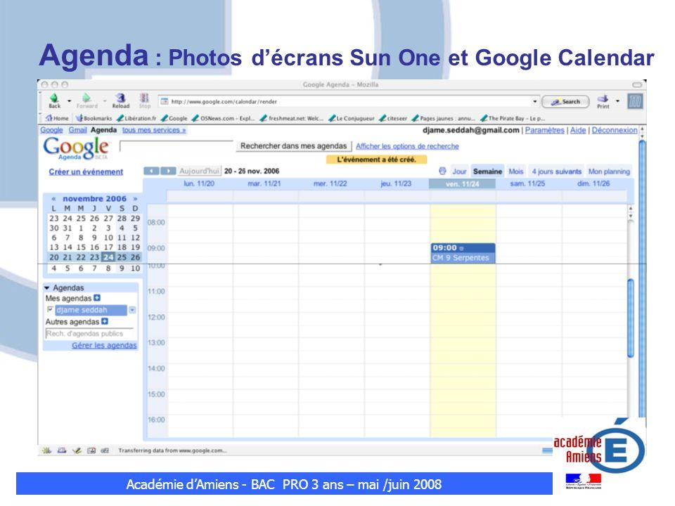 Agenda : Photos décrans Sun One et Google Calendar Académie dAmiens - BAC PRO 3 ans – mai /juin 2008