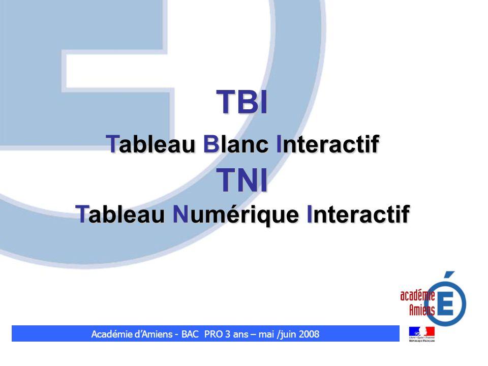 TBI Tableau Blanc Interactif TNI Tableau Numérique Interactif Académie dAmiens - BAC PRO 3 ans – mai /juin 2008