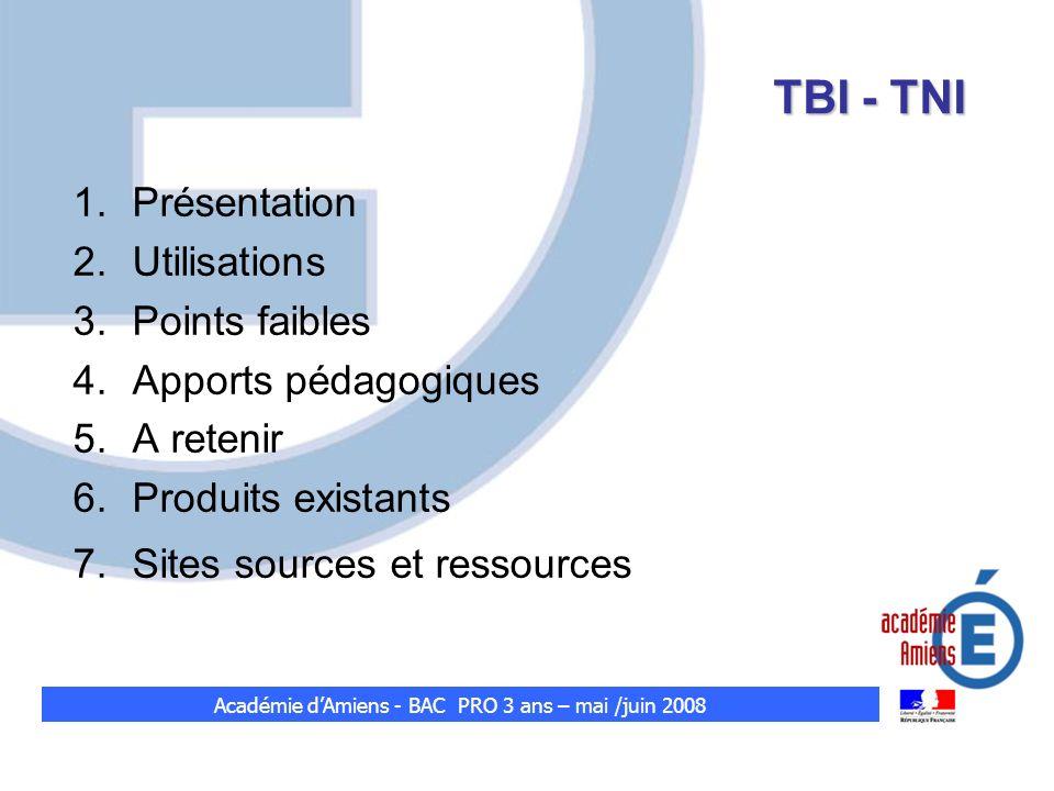 TBI - TNI 1.Présentation 2.Utilisations 3.Points faibles 4.Apports pédagogiques 5.A retenir 6.Produits existants 7.Sites sources et ressources Académi