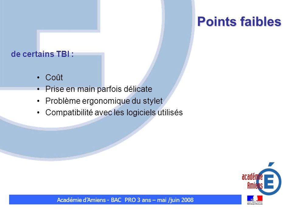Points faibles de certains TBI : Coût Prise en main parfois délicate Problème ergonomique du stylet Compatibilité avec les logiciels utilisés Académie