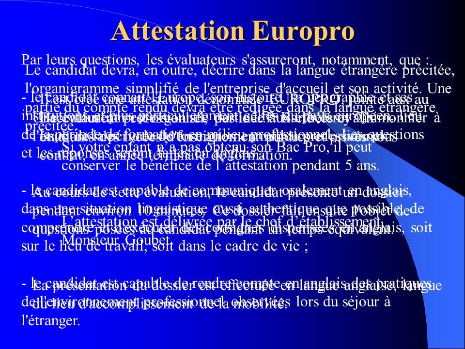 Attestation Europro Il est créé une attestation dénommée EUROPRO, jointe aux au Baccalauréat professionnel, destinée aux élèves et aux étudiants des l